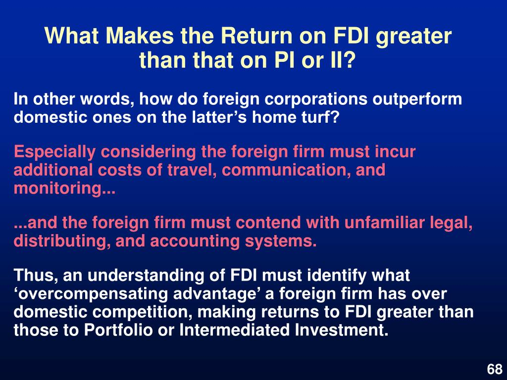 What Makes the Return on FDI greater than that on PI or II?