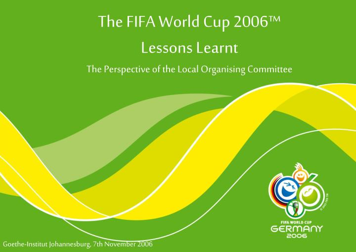 the fifa world cup 2006 lessons learnt the perspective of the local organising committee n.