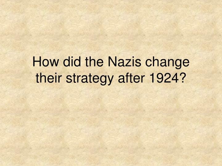 how did the nazis change their strategy after 1924 n.