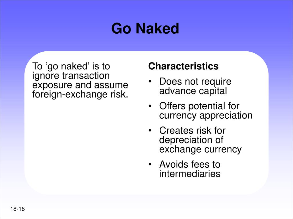 To 'go naked' is to ignore transaction exposure and assume foreign-exchange risk.