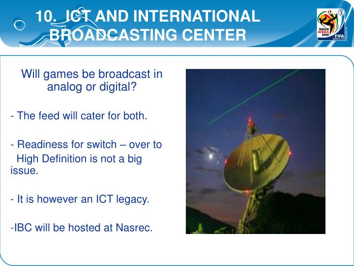 10.  ICT AND INTERNATIONAL    BROADCASTING CENTER