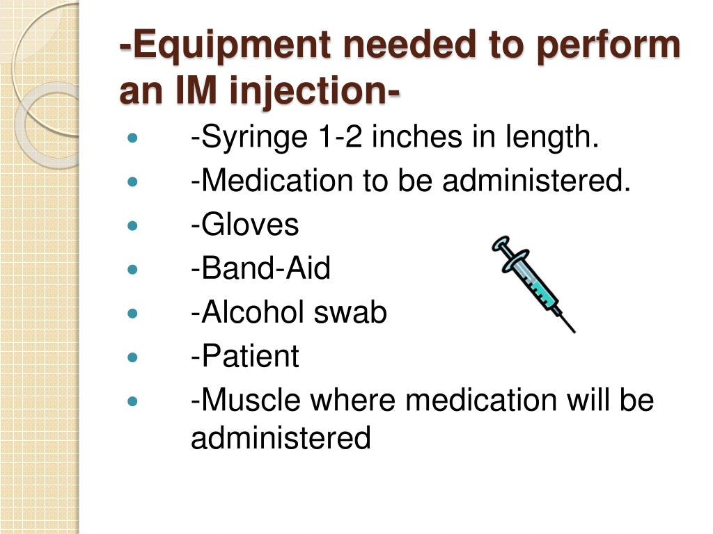 -Equipment needed to perform an IM injection-