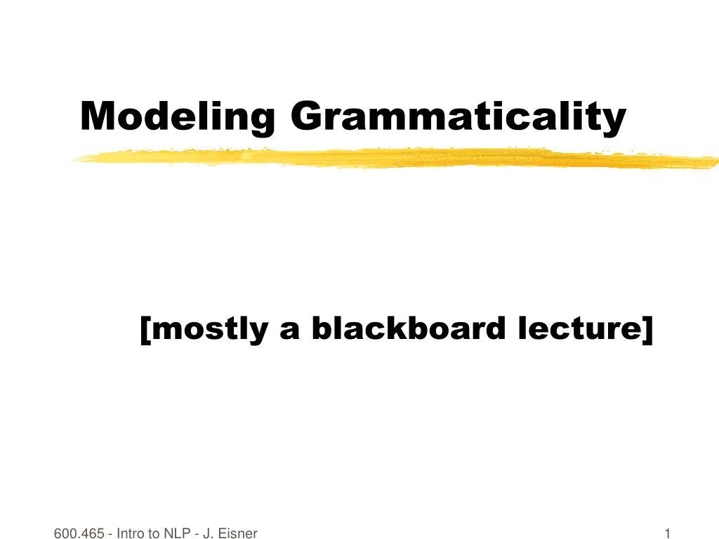Modeling Grammaticality