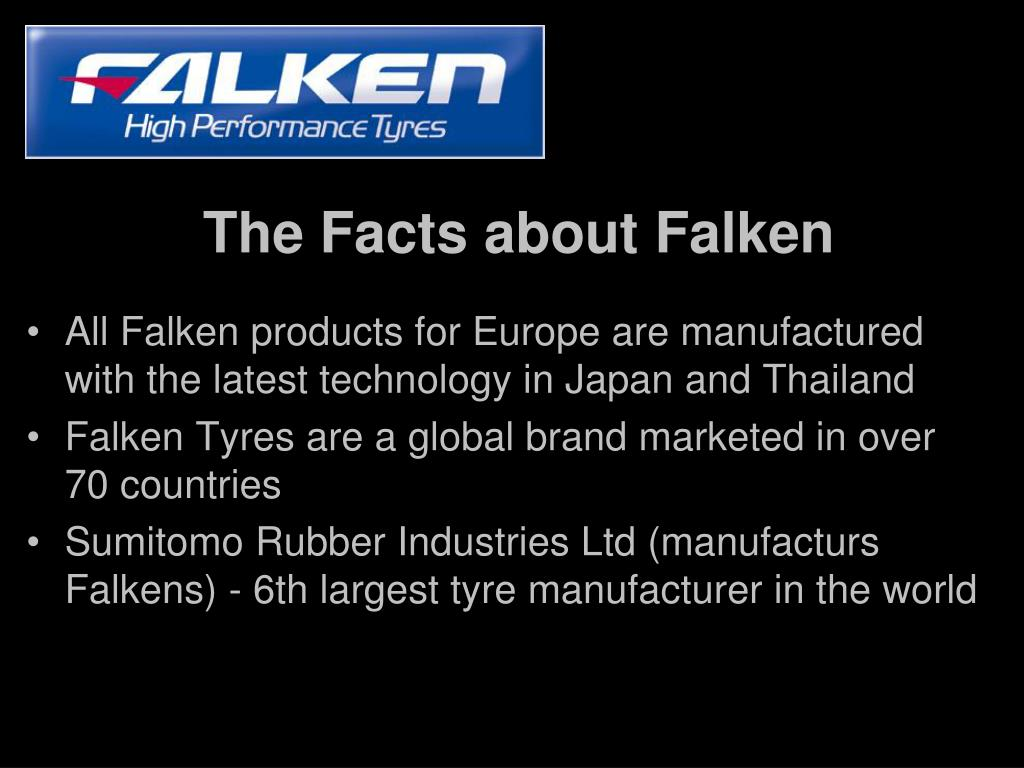 All Falken products for Europe are manufactured with the latest technology in Japan and Thailand