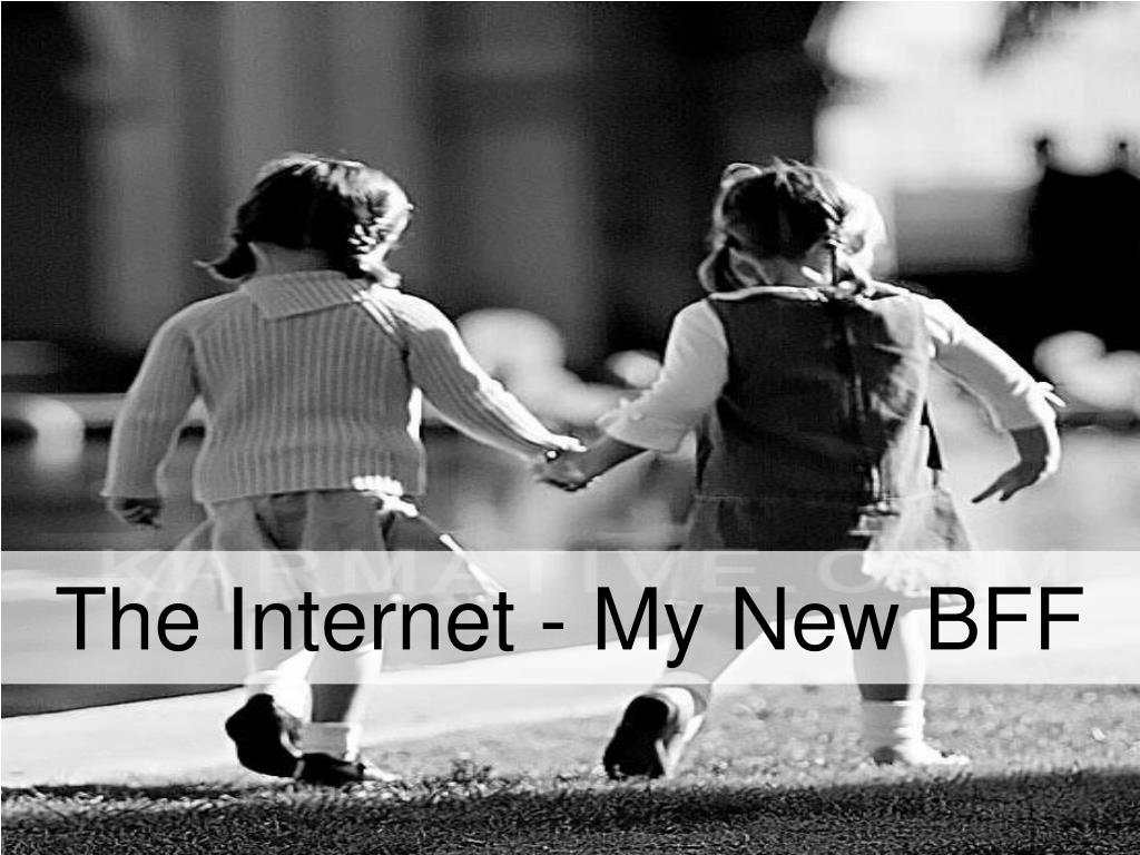 the internet my new bff l.