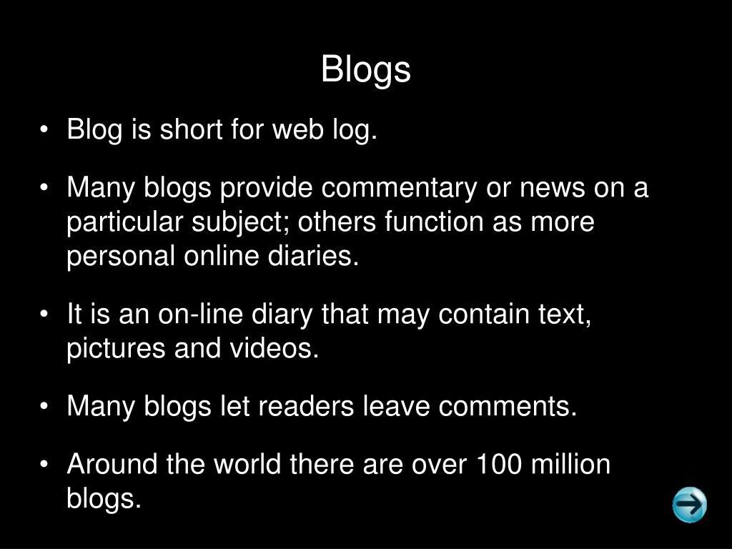 Blog is short for web log.