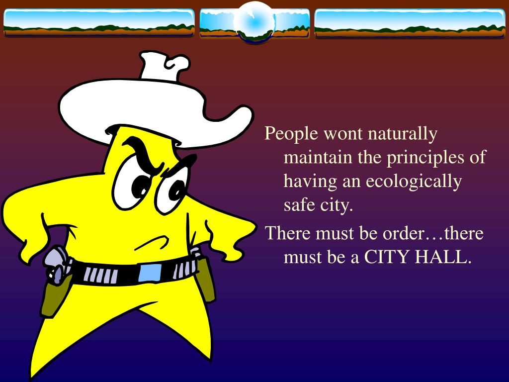 People wont naturally maintain the principles of having an ecologically safe city.