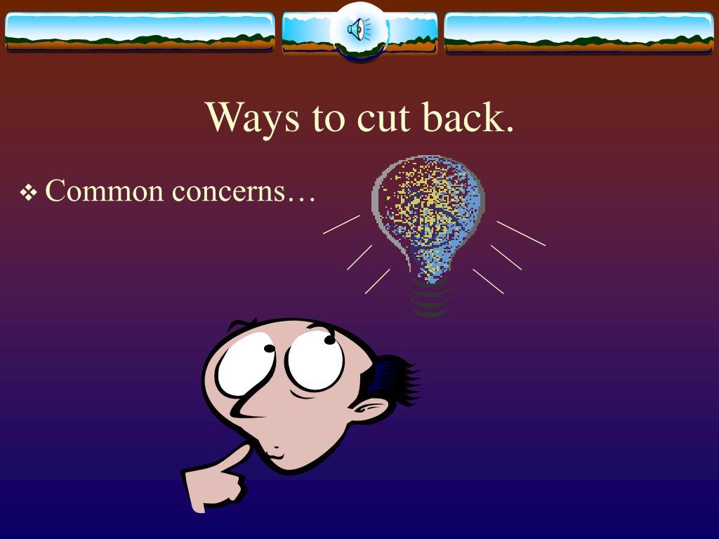 Ways to cut back.