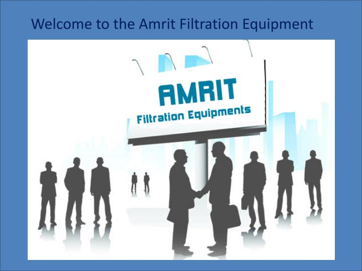 Welcome to the Amrit Filtration Equipment