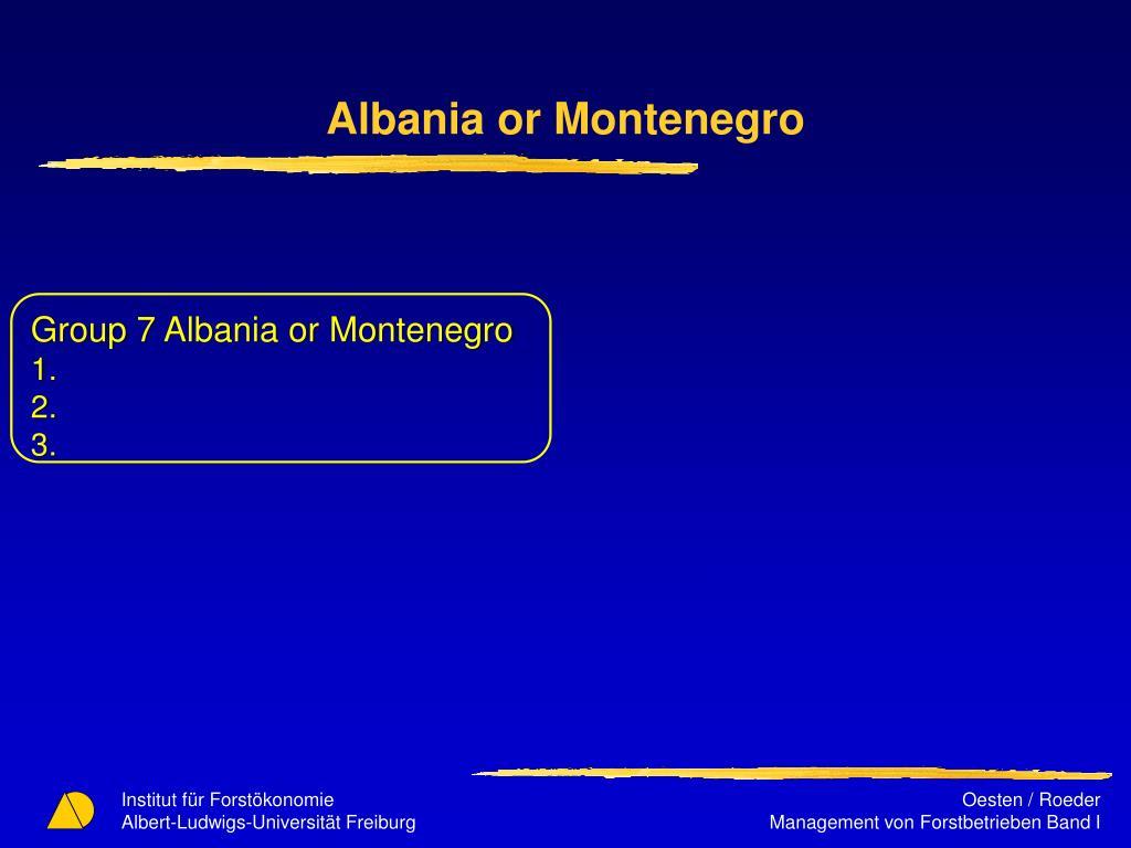 Albania or Montenegro