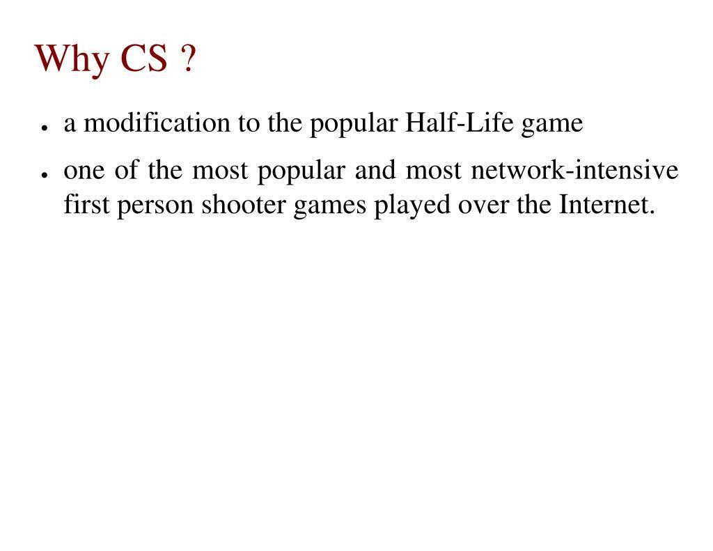 Why CS ?