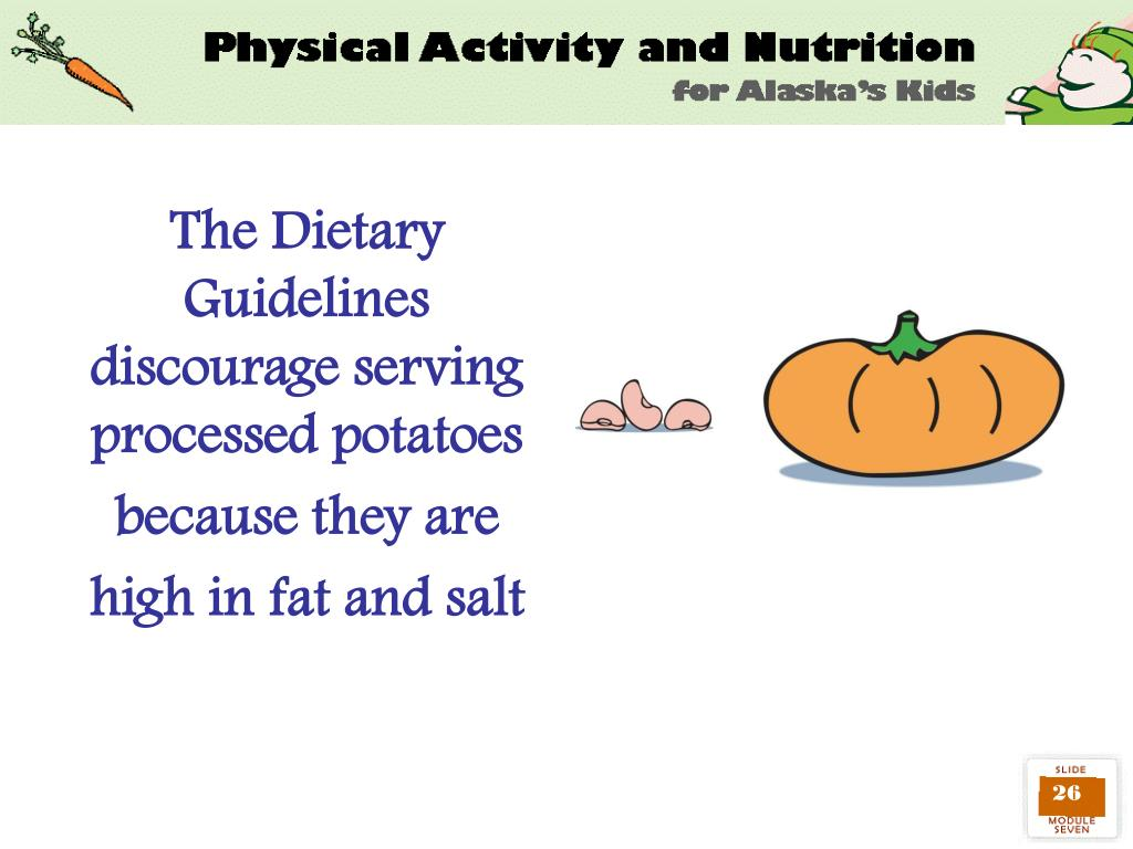 The Dietary Guidelines discourage serving processed potatoes