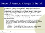 impact of password changes to the ivr