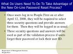 what do users need to do to take advantage of the new on line password reset process