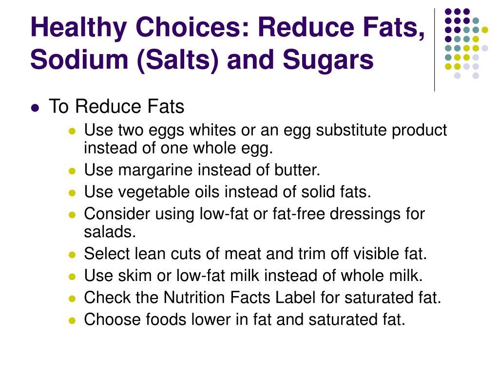 Healthy Choices: Reduce Fats, Sodium (Salts) and Sugars