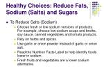 healthy choices reduce fats sodium salts and sugars22