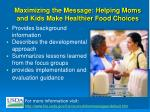 maximizing the message helping moms and kids make healthier food choices