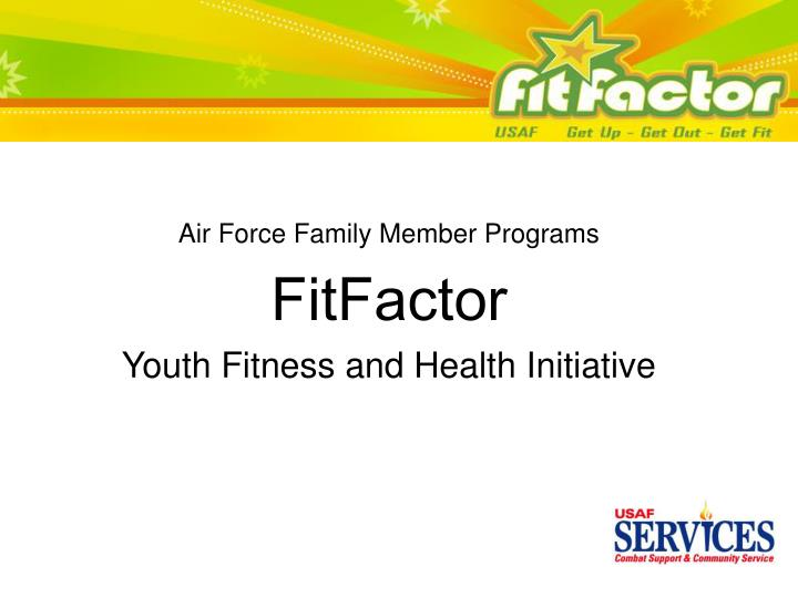 Air force family member programs fitfactor youth fitness and health initiative