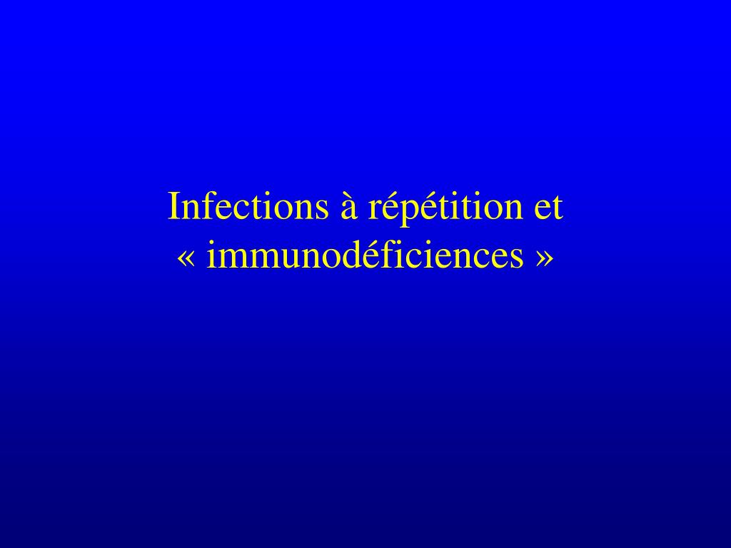 Infections à répétition et « immunodéficiences »