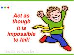 act as though it is impossible to fail