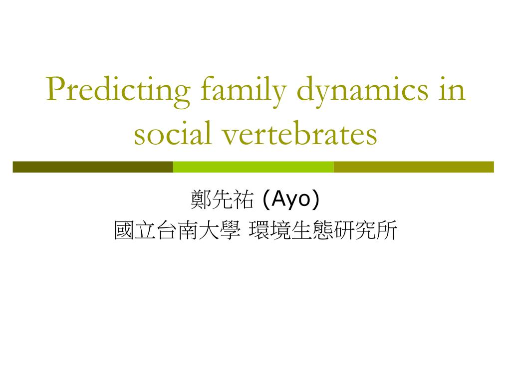 predicting family dynamics in social vertebrates l.