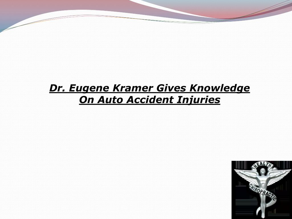 Dr. Eugene Kramer Gives Knowledge On Auto Accident Injuries