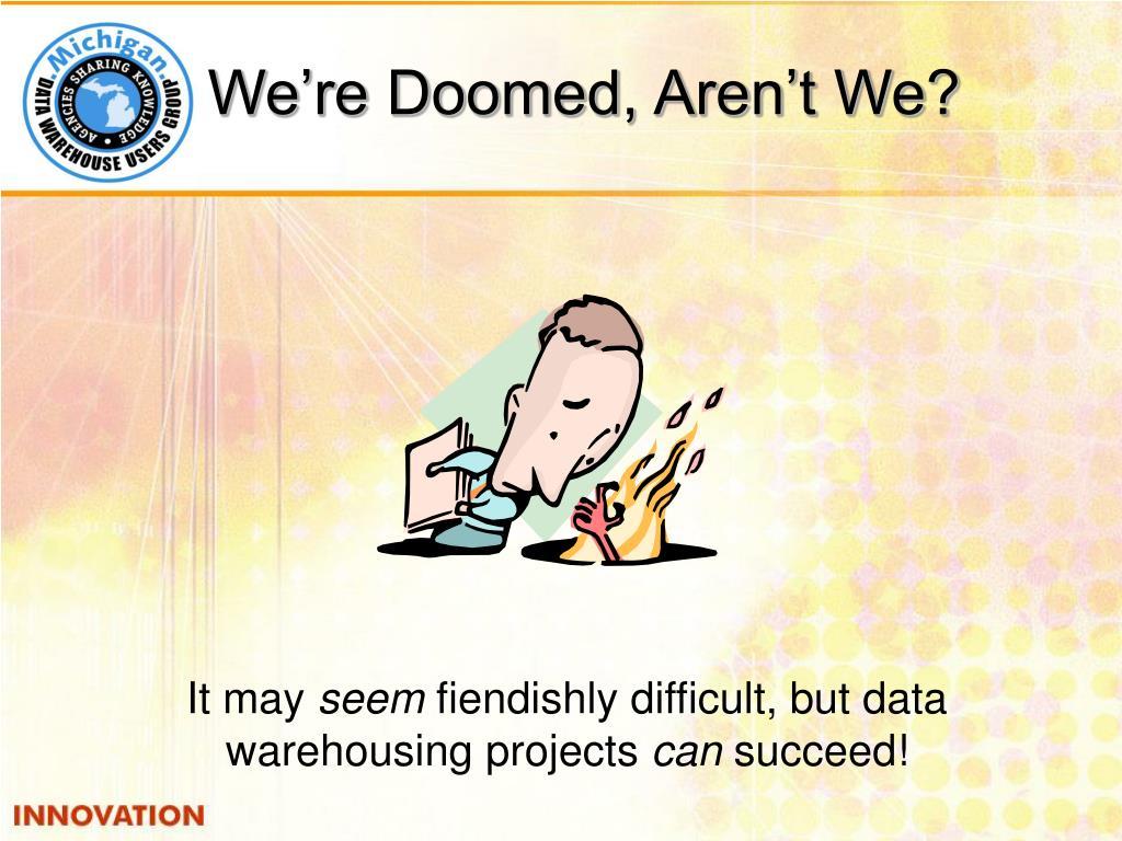 We're Doomed, Aren't We?