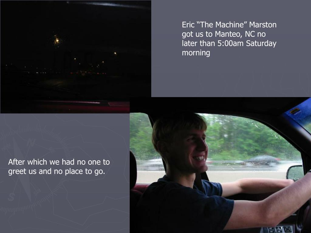 "Eric ""The Machine"" Marston got us to Manteo, NC no later than 5:00am Saturday morning"