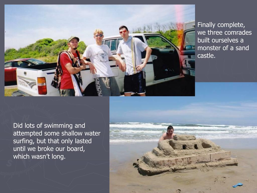 Finally complete, we three comrades built ourselves a monster of a sand castle.