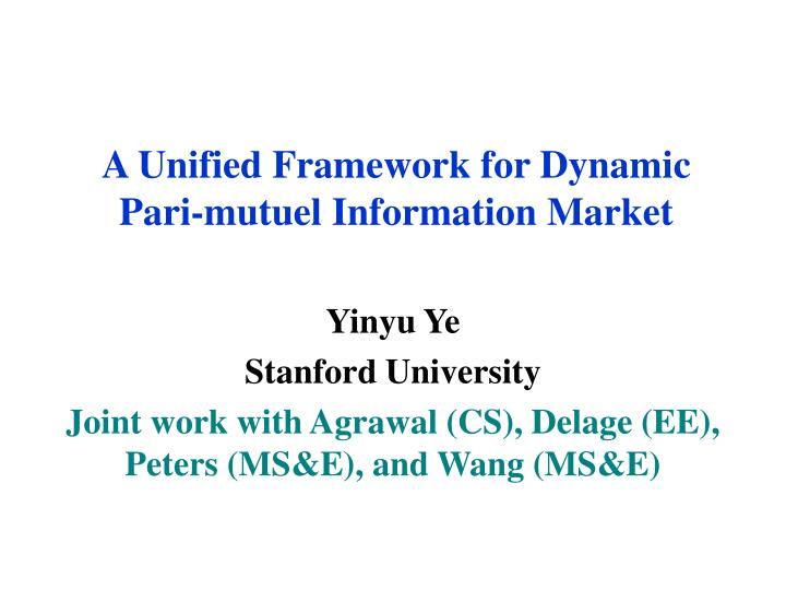 a unified framework for dynamic pari mutuel information market n.