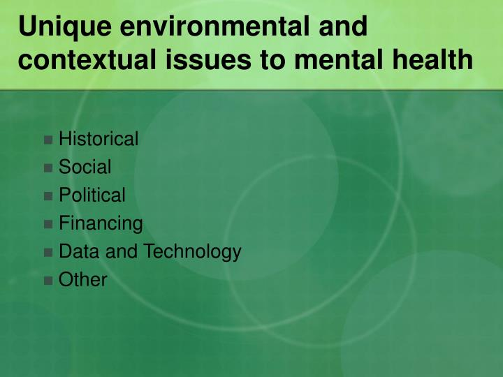Unique environmental and contextual issues to mental health