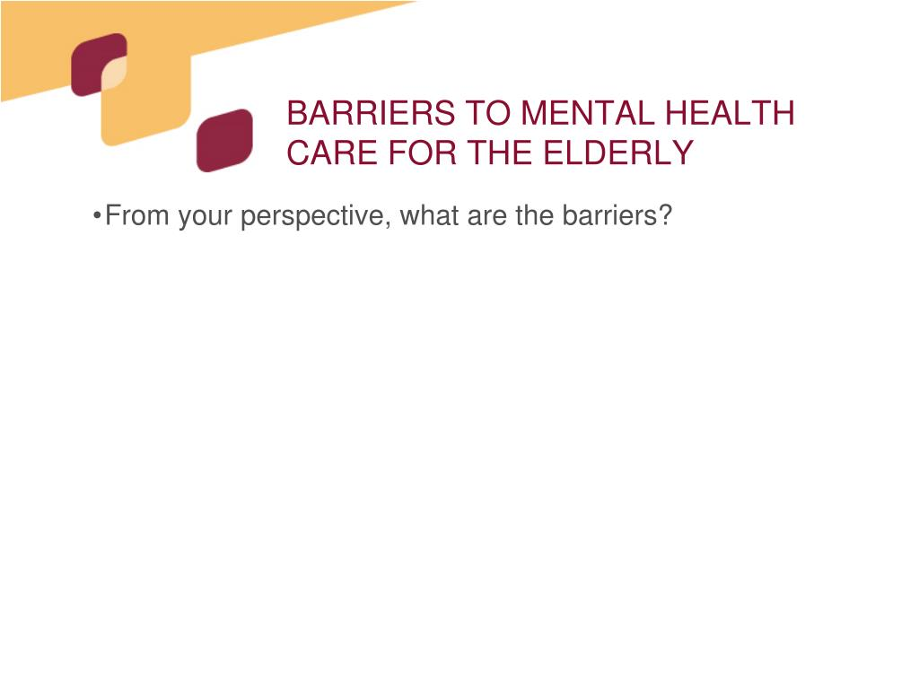 BARRIERS TO MENTAL HEALTH CARE FOR THE ELDERLY
