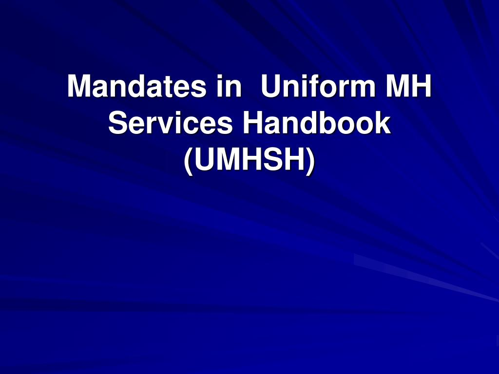 Mandates in  Uniform MH Services Handbook