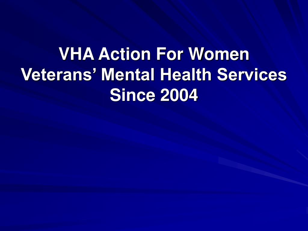 VHA Action For Women Veterans' Mental Health Services  Since 2004