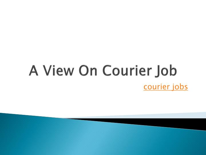 A view on courier job
