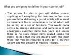 what you are going to deliver in your courier job