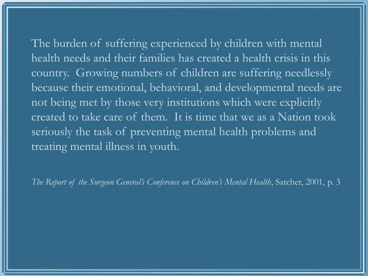The burden of suffering experienced by children with mental health needs and their families has crea...