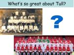 what s so great about tull