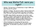 who was waltertull were you right