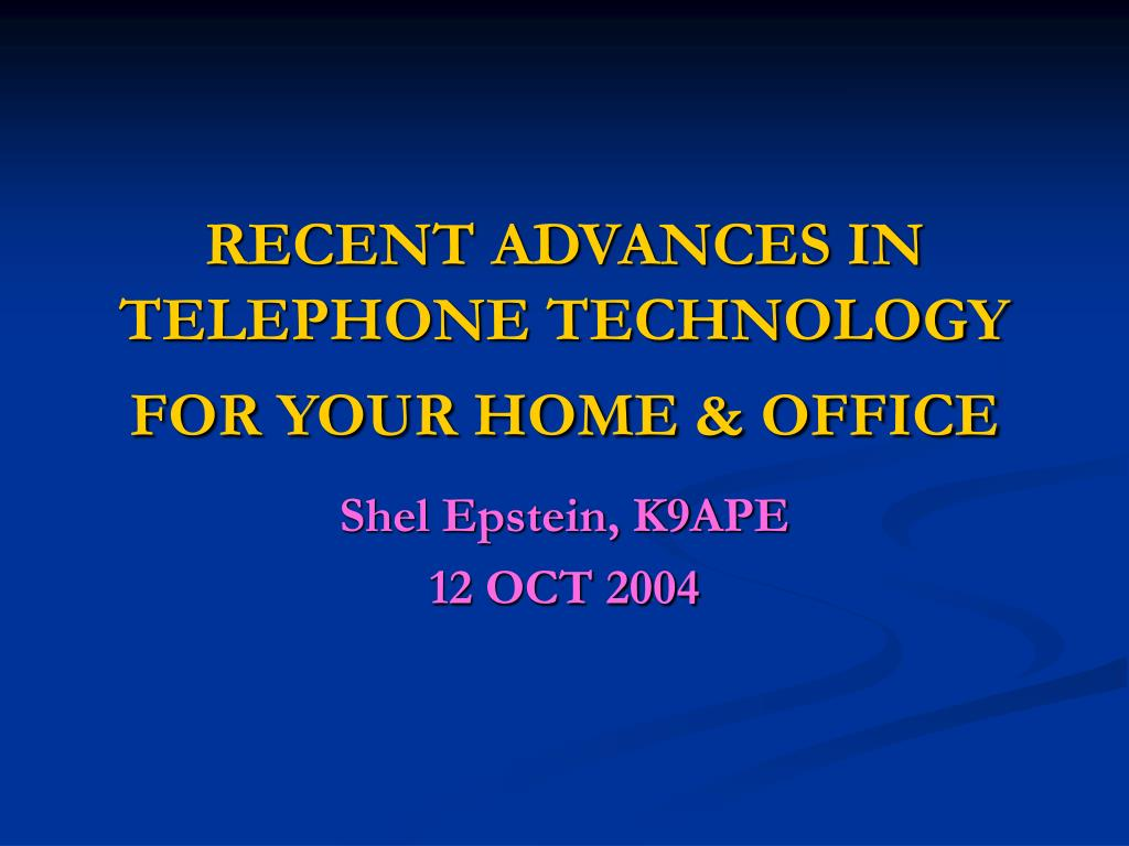 RECENT ADVANCES IN TELEPHONE TECHNOLOGY FOR YOUR HOME & OFFICE
