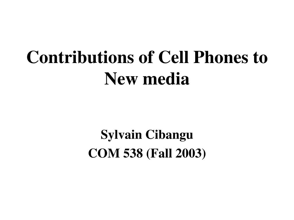 contributions of cell phones to new media l.