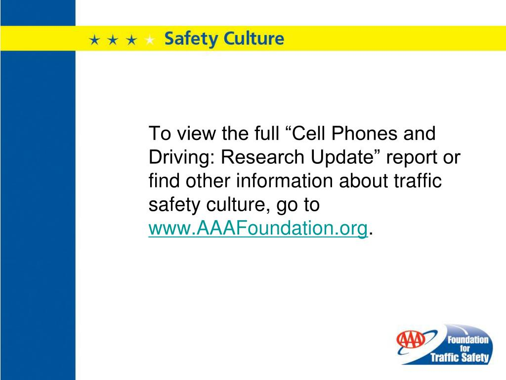 """To view the full """"Cell Phones and Driving: Research Update"""" report or find other information about traffic safety culture, go to"""