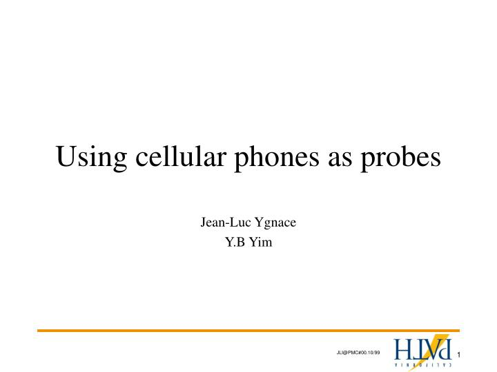 Using cellular phones as probes