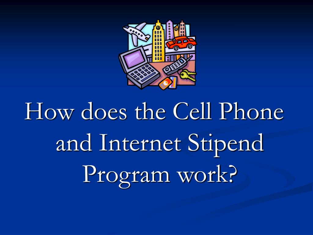 How does the Cell Phone and Internet Stipend Program work?