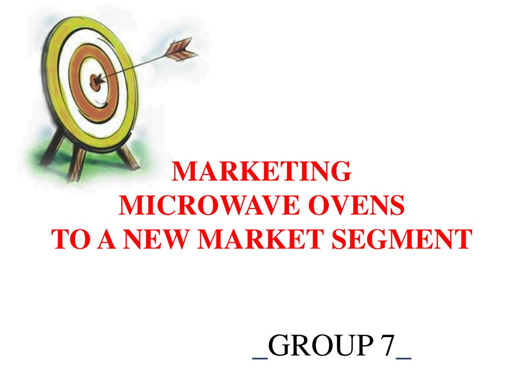 marketing microwave ovens to a new market segment l.