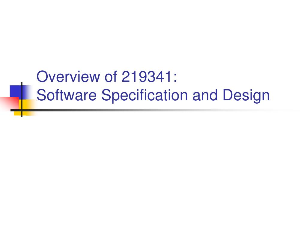 overview of 219341 software specification and design l.
