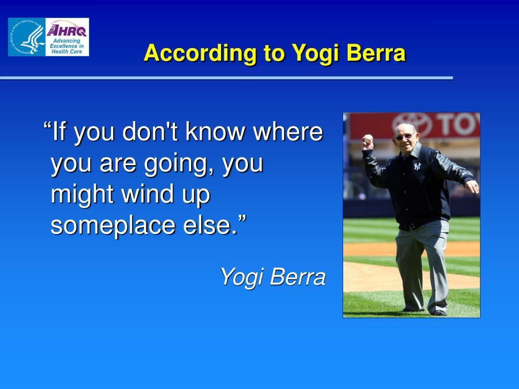 According to Yogi Berra