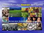 a nation run like heaven by filipinos