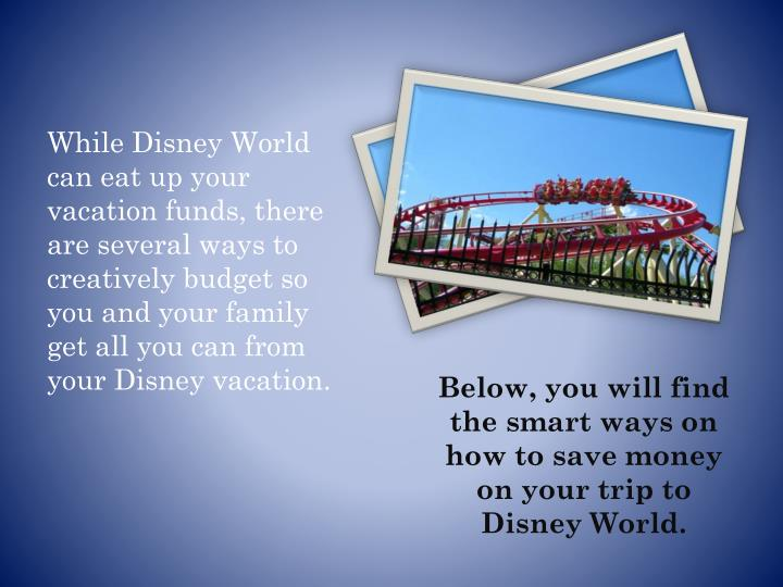 Below you will find the smart ways on how to save money on your trip to disney world
