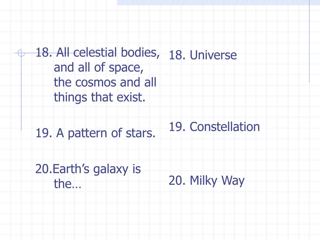 18. All celestial bodies, and all of space, the cosmos and all things that exist.